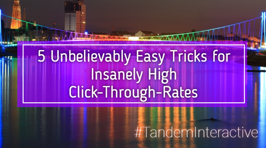 5 Unbelievably Easy Tricks for Insanely High Click-Through-Rates